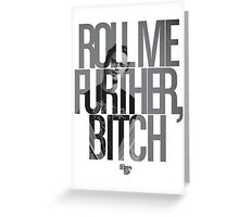 Roll Me Further, Bitch Greeting Card