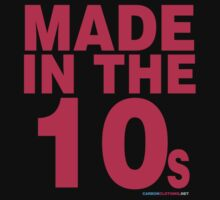 Made In The 10s by CarbonClothing