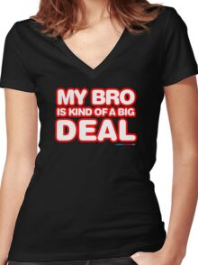 My Bro Is Kind Of A Big Deal Women's Fitted V-Neck T-Shirt