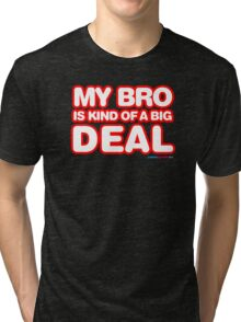 My Bro Is Kind Of A Big Deal Tri-blend T-Shirt