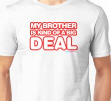 My Brother Is Kind Of A Big Deal   Unisex T-Shirt