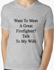 Want To Meet A Great Firefighter? Talk To My Wife  Mens V-Neck T-Shirt