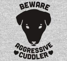 Beware Aggressive Cuddler by Look Human