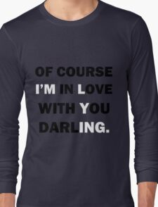 Of course Im in love with your darling Long Sleeve T-Shirt