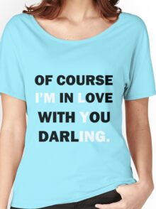 Of course Im in love with your darling Women's Relaxed Fit T-Shirt