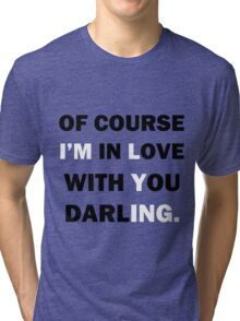 Of course Im in love with your darling Tri-blend T-Shirt