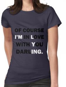 Of course Im in love with your darling Womens Fitted T-Shirt
