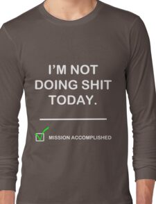 Im not doing shit today Long Sleeve T-Shirt