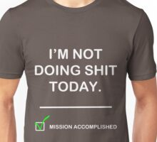 Im not doing shit today Unisex T-Shirt
