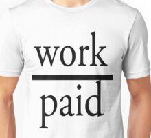Over work Under paid Unisex T-Shirt
