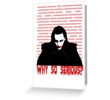 ehehehehe - WHY SO SERIOUS? Greeting Card