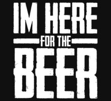 im here for the beer by soclothing