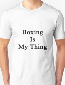 Boxing Is My Thing  Unisex T-Shirt
