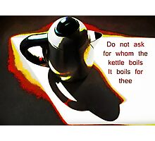For Whom the Kettle Boils  Photographic Print