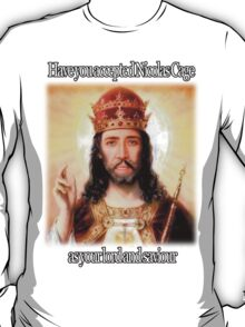 have you accepted Nicolas Cage as your lord and savior ? T-Shirt