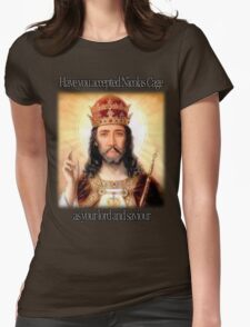 have you accepted Nicolas Cage as your lord and savior ? Womens Fitted T-Shirt