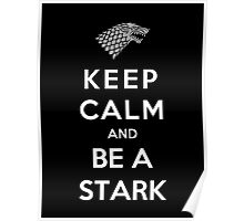 Keep Calm And Be A Stark Poster