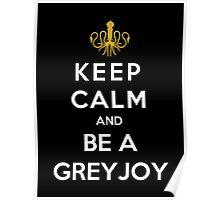 Keep Calm And Be A Greyjoy Poster