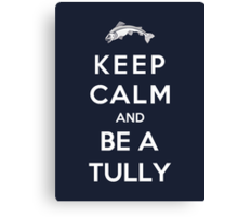 Keep Calm And Be A Tully Canvas Print