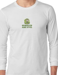 Sprouts are evil Long Sleeve T-Shirt