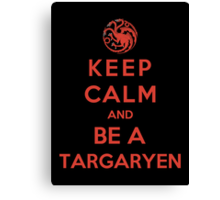 Keep Calm And Be A Targaryen (Color Version) Canvas Print