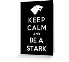 Keep Calm And Be A Stark (White Version) Greeting Card