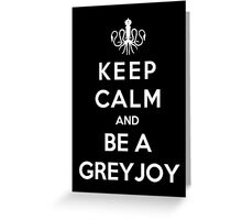 Keep Calm And Be A Greyjoy (White Version) Greeting Card