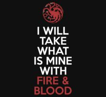 House Targaryen I Will Take What Is Mine With Fire & Blood by Phaedrart