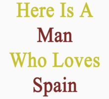 Here Is A Man Who Loves Spain by supernova23