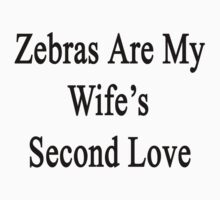 Zebras Are My Wife's Second Love by supernova23