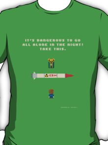 It's Dangerous to Go All Alone in the Night! T-Shirt