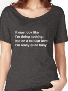 On a Cellular Level I'm really quite busy Women's Relaxed Fit T-Shirt