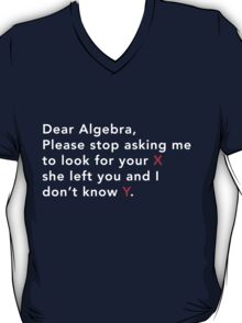 Dear Algebra stop asking me to look for x T-Shirt