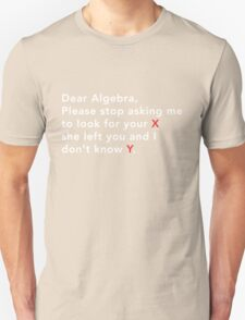Dear Algebra stop asking me to look for x Unisex T-Shirt