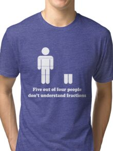 Five out of four people don't understand fractions Tri-blend T-Shirt