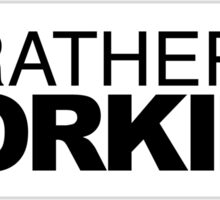 I'd rather be Working Sticker