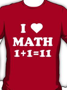 I love math. 1 + 1 = 11 T-Shirt