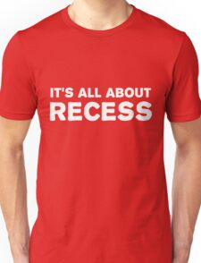 It's all about recess Unisex T-Shirt