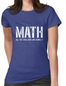Math. All the cool kids are doing it Womens Fitted T-Shirt