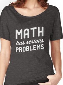 Math has serious problems Women's Relaxed Fit T-Shirt