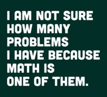 Not sure how many problems I have because math is one of them  by trends