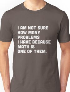 Not sure how many problems I have because math is one of them  Unisex T-Shirt
