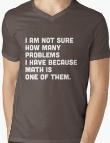 Not sure how many problems I have because math is one of them  Mens V-Neck T-Shirt