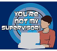 You're NOT my Supervisor! Photographic Print