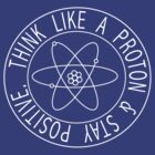 Think like a proton and stay positive by trends