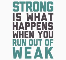 Strong Is What Happens When You Run Out Of Weak by Look Human