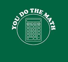 You do the math Unisex T-Shirt