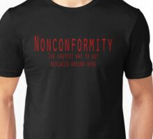Nonconformity: The fastest way to get replaced around here Unisex T-Shirt