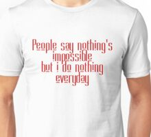 People say nothing's impossible but I do nothing everyday Unisex T-Shirt