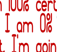 I'm 100% certain that I am 0% sure of what I'm going to do Sticker